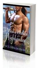 To Wed A Wicked Highlander -- Victoria Roberts